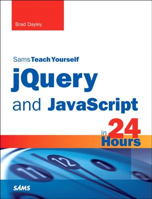 Sams Teach Yourself Jquery and Javascript in 24 Hours By Dayley, Brad